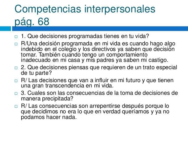 Competencias interpersonales pág. 68  1. Que decisiones programadas tienes en tu vida?  R/Una decisión programada en mi ...