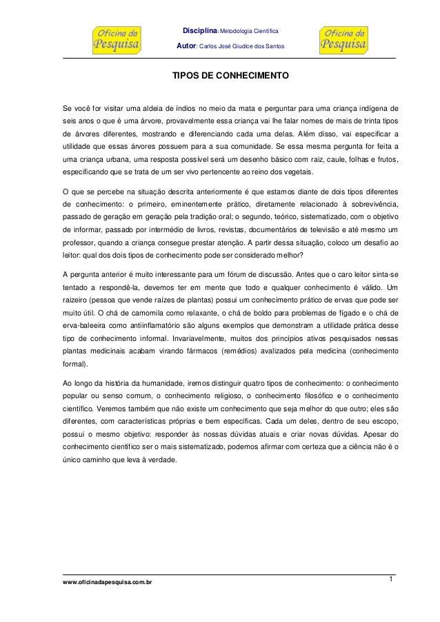 Disciplina: Metodologia Científica Autor: Carlos José Giudice dos Santos www.oficinadapesquisa.com.br 1 TIPOS DE CONHECIME...