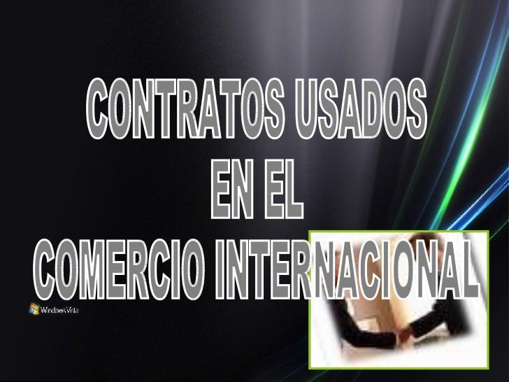 CONTRATOS USADOS EN EL  COMERCIO INTERNACIONAL