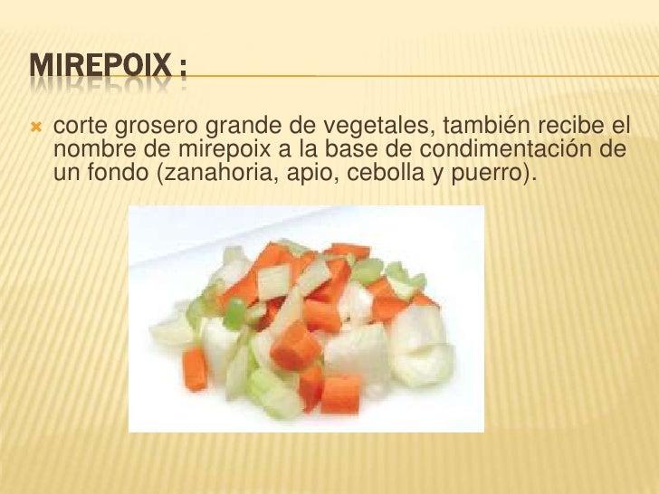 Concasse:<br /><ul><li>Corte exclusivo para el tomate pelado y sin semillas. Ejemplo: Tomate para ensalada, guisos.</li></...