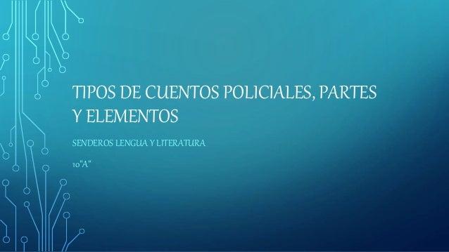 """TIPOS DE CUENTOS POLICIALES, PARTES Y ELEMENTOS SENDEROS LENGUA Y LITERATURA 10""""A"""""""