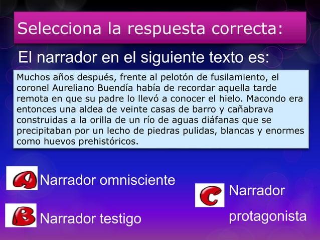 Selecciona la respuesta correcta: El narrador en el siguiente texto es: Narrador protagonistaNarrador testigo Narrador omn...