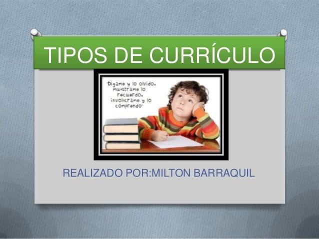 TIPOS DE CURRÍCULO REALIZADO POR:MILTON BARRAQUIL