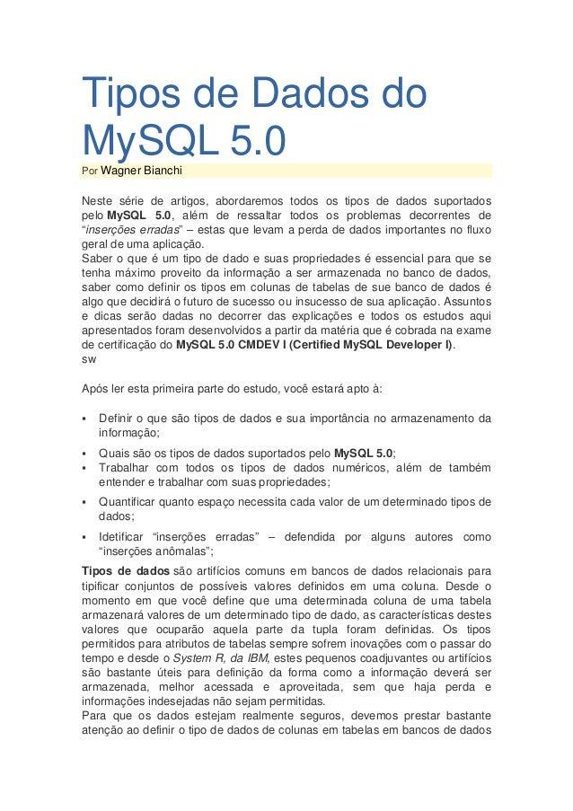 Tipos de Dados doMySQL 5.0Por Wagner BianchiNeste série de artigos, abordaremos todos os tipos de dados suportadospelo MyS...