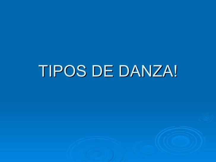TIPOS DE DANZA!
