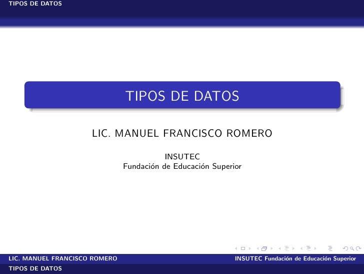 TIPOS DE DATOS                                    TIPOS DE DATOS                       LIC. MANUEL FRANCISCO ROMERO       ...