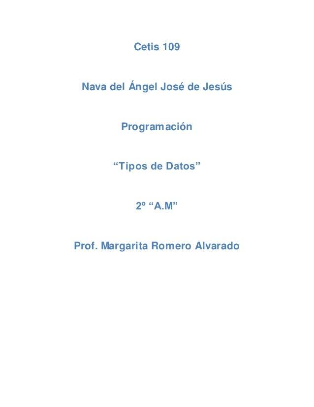 """Cetis 109 Nava del Ángel José de Jesús Programación """"Tipos de Datos"""" 2º """"A.M"""" Prof. Margarita Romero Alvarado"""
