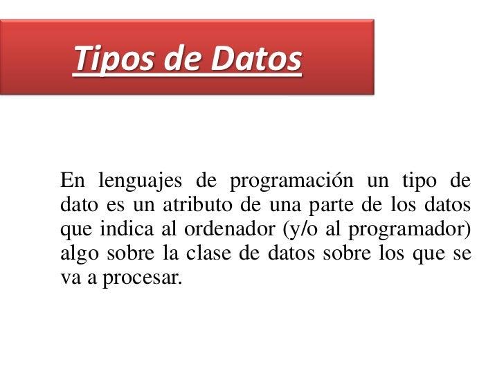 Tipos de Datos<br />Enlenguajes de programaciónuntipo de datoes un atributo de una parte de los datos que indica al or...