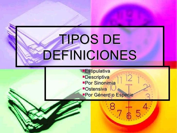 TIPOS DE DEFINICIONES <ul><ul><ul><ul><ul><li>Estipulativa </li></ul></ul></ul></ul></ul><ul><ul><ul><ul><ul><li>Descripti...