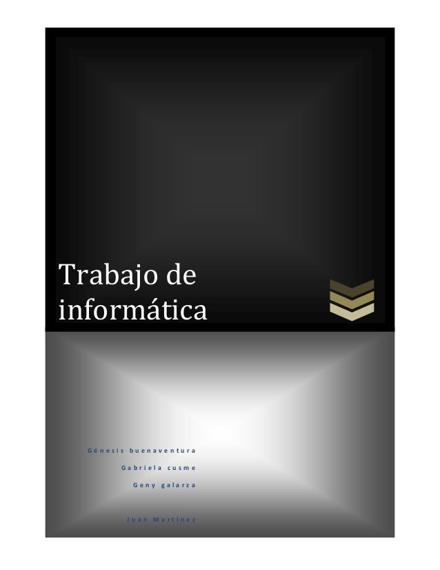 Trabajo de informática  Génesis buenaventura Gabriela cusme Geny galarza  Juan Martínez