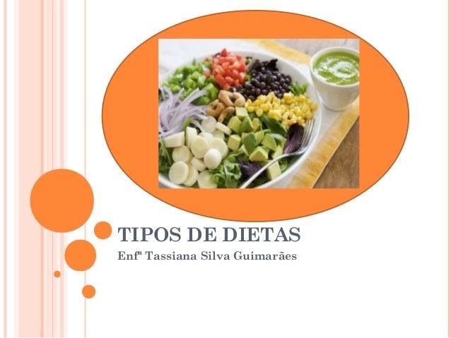 TIPOS DE DIETAS Enfª Tassiana Silva Guimarães