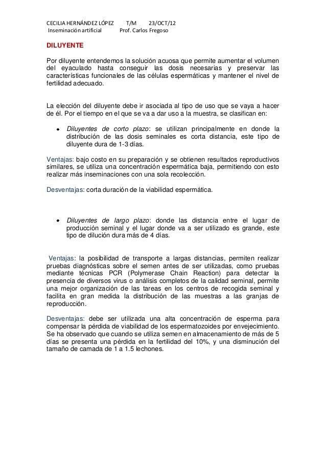 CECILIA HERNÁNDEZ LÓPEZ T/M 23/OCT/12 Inseminación artificial Prof. Carlos Fregoso DILUYENTE Por diluyente entendemos la s...
