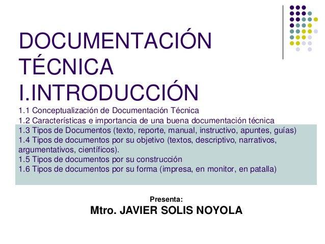 DOCUMENTACIÓN TÉCNICA I.INTRODUCCIÓN 1.1 Conceptualización de Documentación Técnica 1.2 Características e importancia de u...