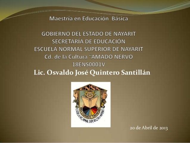 Lic. Osvaldo José Quintero Santillán20 de Abril de 2013