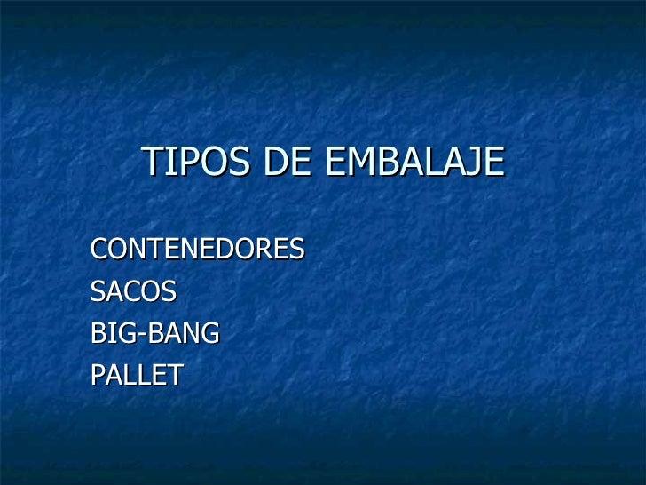 TIPOS DE EMBALAJE CONTENEDORES SACOS BIG-BANG PALLET