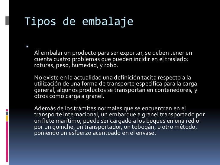 Tipos de embalaje<br />Al embalar un producto para ser exportar, se deben tener en cuenta cuatro problemas que pueden inci...