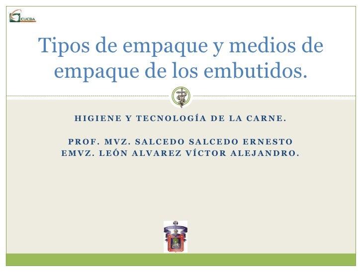 Higiene y tecnología de la carne.<br />Prof. MVZ. Salcedo salcedo ernesto<br />EMVZ. León alvarez Víctor Alejandro.<br />T...