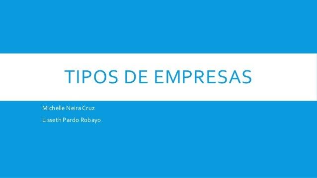 TIPOS DE EMPRESASMichelle NeiraCruzLisseth Pardo Robayo