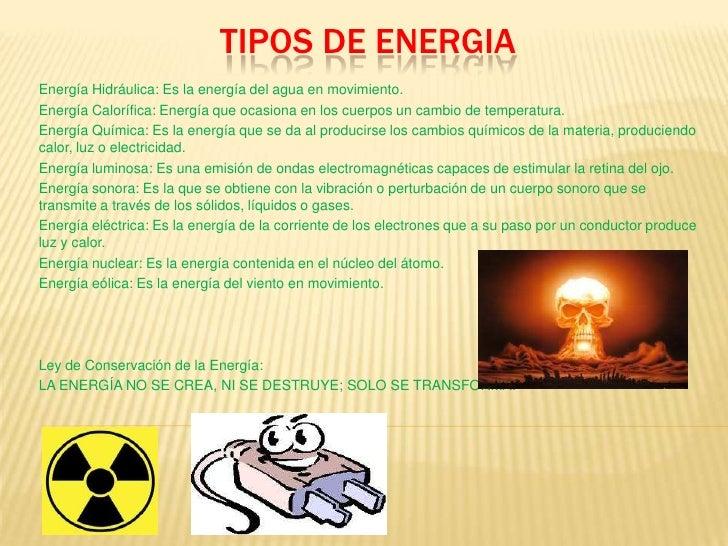 TIPOS DE ENERGIAEnergía Hidráulica: Es la energía del agua en movimiento.Energía Calorífica: Energía que ocasiona en los c...