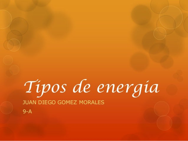 Tipos de energiaJUAN DIEGO GOMEZ MORALES9-A