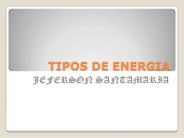 TIPOS DE ENERGIA JEFERSON SANTAMARIA