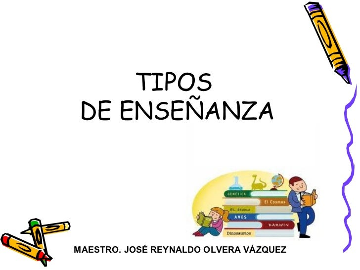 TIPOS  DE ENSEÑANZA MAESTRO. JOSÉ REYNALDO OLVERA VÁZQUEZ