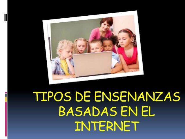TIPOS DE ENSENANZASBASADAS EN ELINTERNET