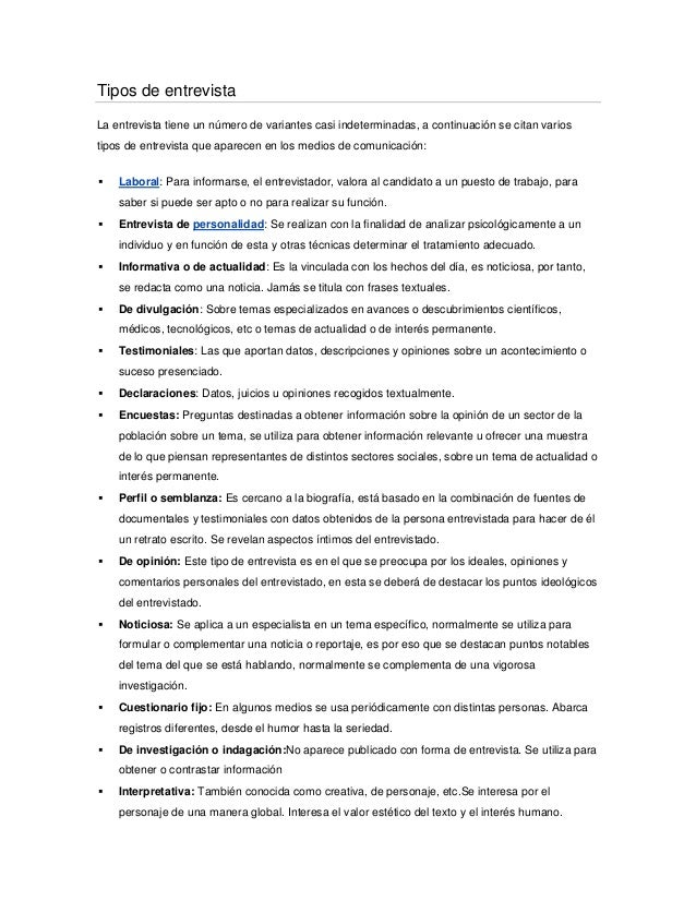 Tipos de entrevistaLa entrevista tiene un número de variantes casi indeterminadas, a continuación se citan variostipos de ...