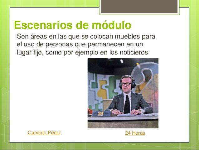 Escenarios de módulo Son áreas en las que se colocan muebles para el uso de personas que permanecen en un lugar fijo, como...