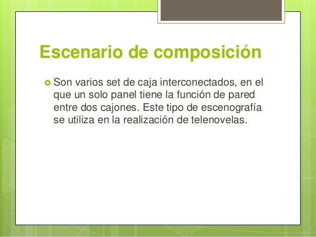 Escenario de composición  Son varios set de caja interconectados, en el que un solo panel tiene la función de pared entre...