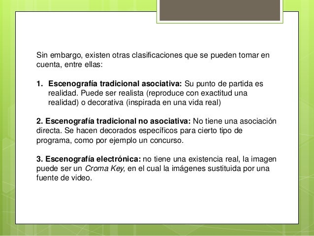 Sin embargo, existen otras clasificaciones que se pueden tomar en cuenta, entre ellas: 1. Escenografía tradicional asociat...