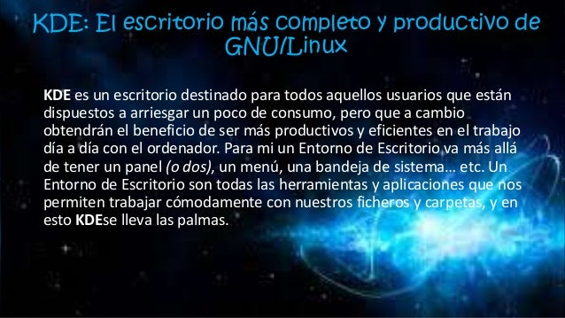 KDE: El escritorio más completo y productivo de GNU/Linux KDE es un escritorio destinado para todos aquellos usuarios que ...