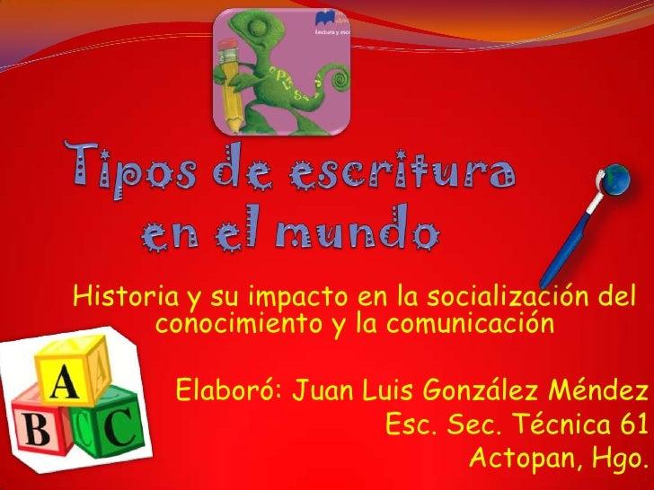 Historia y su impacto en la socialización del      conocimiento y la comunicación        Elaboró: Juan Luis González Ménde...