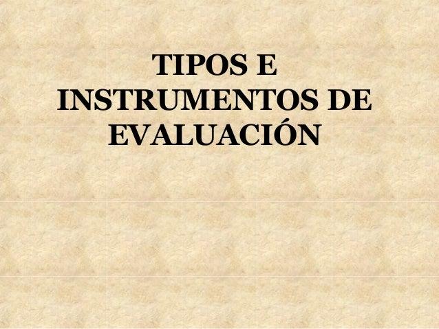 TIPOS EINSTRUMENTOS DE   EVALUACIÓN