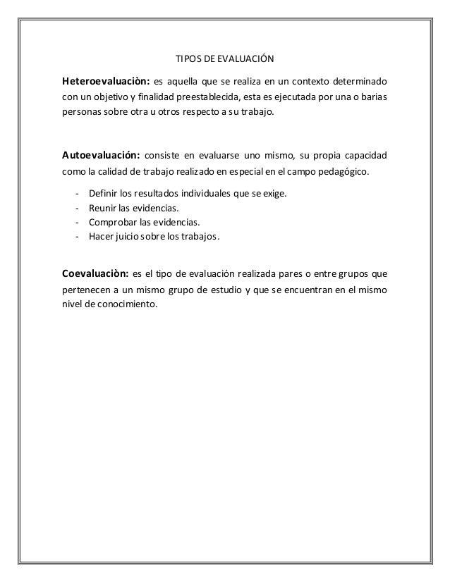 TIPOS DE EVALUACIÓN  Heteroevaluaciòn: es aquella que se realiza en un contexto determinado  con un objetivo y finalidad p...