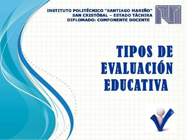 """TIPOS DE EVALUACIÓN EDUCATIVA INSTITUTO POLITÉCNICO """"SANTIAGO MARIÑO""""INSTITUTO POLITÉCNICO """"SANTIAGO MARIÑO"""" SAN CRISTÓBAL..."""