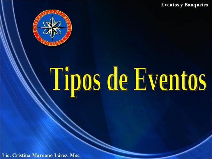 Tipos de Eventos Eventos y Banquetes Lic. Cristina Marcano Lárez. Msc