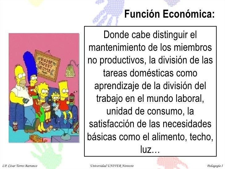 Donde cabe distinguir el mantenimiento de los miembros no productivos, la división de las tareas domésticas como aprendiza...