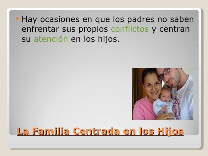    Hay ocasiones en que los padres no saben    enfrentar sus propios conflictos y centran    su atención en los hijos.La ...
