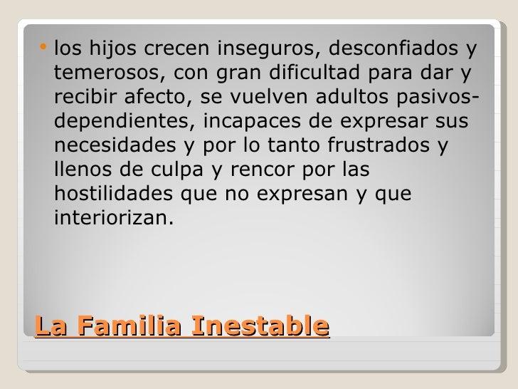    los hijos crecen inseguros, desconfiados y    temerosos, con gran dificultad para dar y    recibir afecto, se vuelven ...