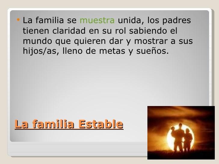    La familia se muestra unida, los padres    tienen claridad en su rol sabiendo el    mundo que quieren dar y mostrar a ...