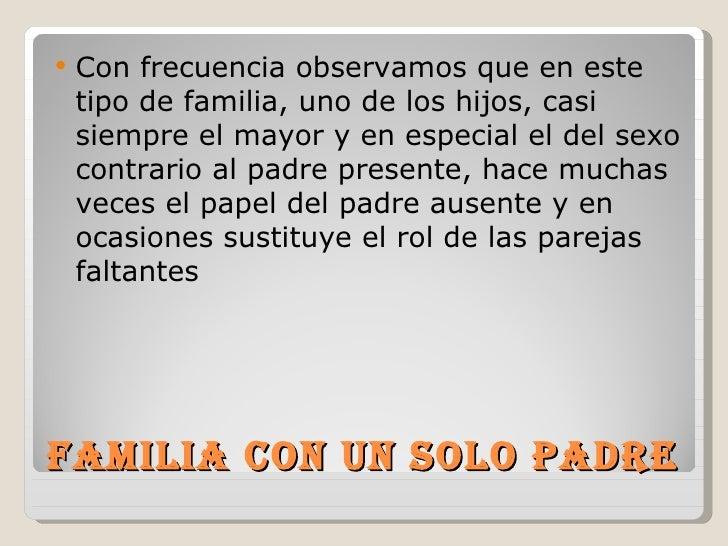    Con frecuencia observamos que en este    tipo de familia, uno de los hijos, casi    siempre el mayor y en especial el ...