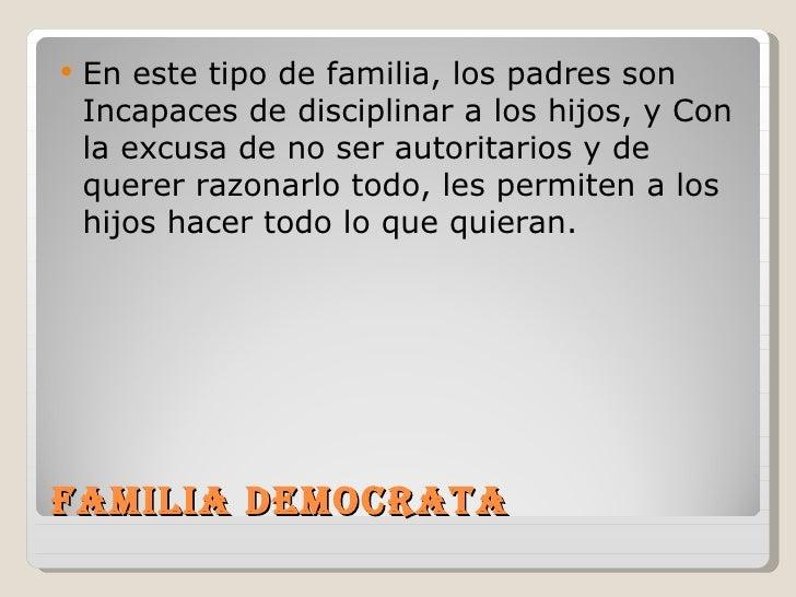    En este tipo de familia, los padres son    Incapaces de disciplinar a los hijos, y Con    la excusa de no ser autorita...