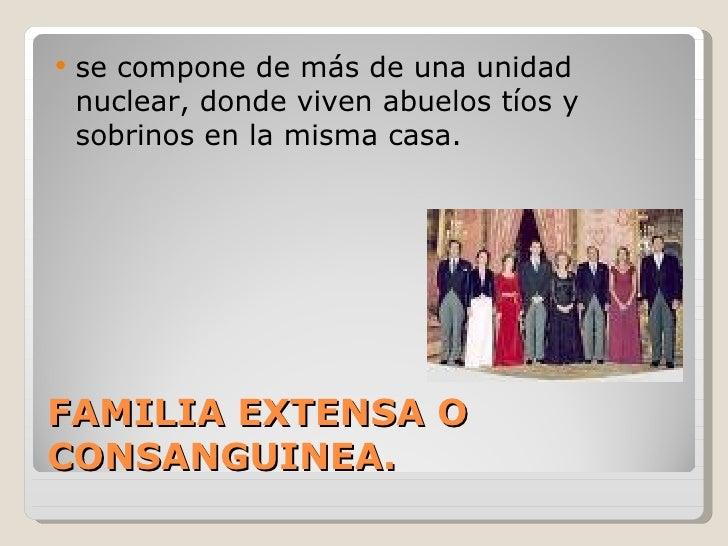    se compone de más de una unidad    nuclear, donde viven abuelos tíos y    sobrinos en la misma casa.FAMILIA EXTENSA OC...