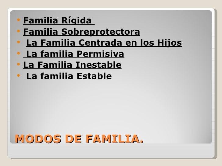    Familia Rígida   Familia Sobreprotectora    La Familia Centrada en los Hijos    La familia Permisiva   La Familia ...