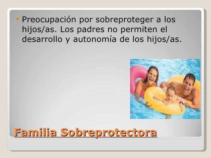   Preocupación por sobreproteger a los    hijos/as. Los padres no permiten el    desarrollo y autonomía de los hijos/as....