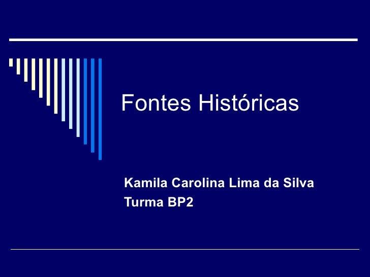 Fontes Históricas Kamila Carolina Lima da Silva Turma BP2