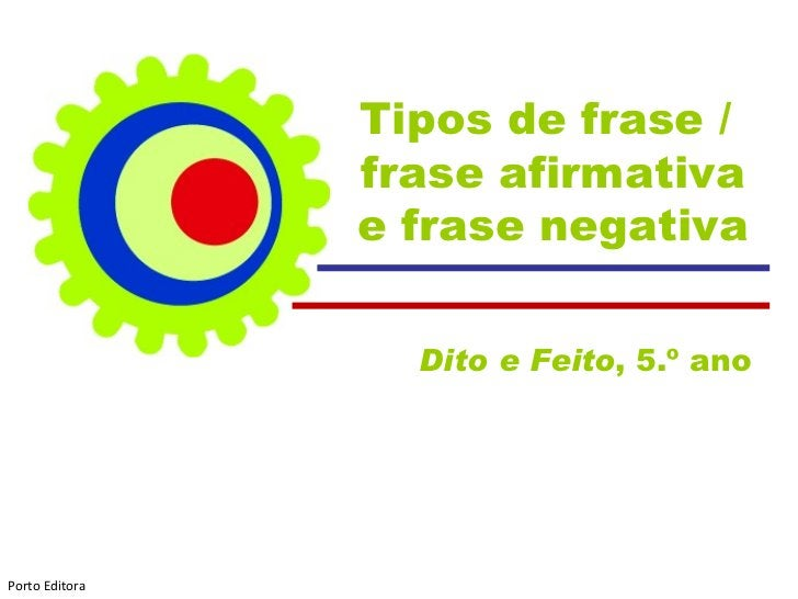 Tipos de frase /  frase afirmativa e frase negativa Dito e Feito , 5.º ano  Porto Editora