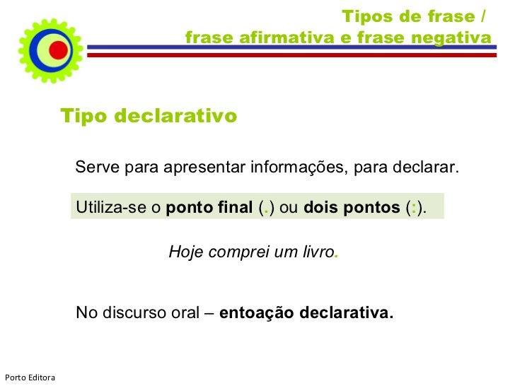 Tipos de frase /  frase afirmativa e frase negativa Tipo declarativo Serve para apresentar informações, para declarar. Uti...