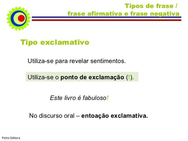 Tipos de frase /  frase afirmativa e frase negativa Tipo exclamativo Utiliza-se para revelar sentimentos. Utiliza-se o  po...